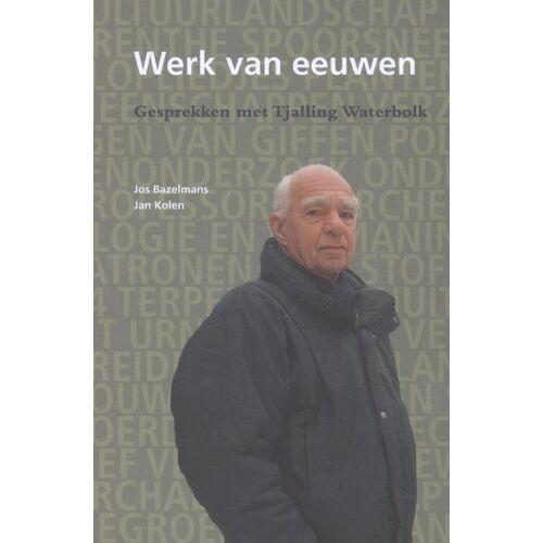 Werk van eeuwen - Jan Kolen, Jos Bazelmans (ISBN: 9789023254164)