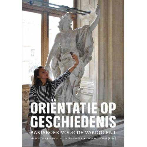 Oriëntatie op geschiedenis - Arie Wilschut, Frits Rovers, Marcel van Riessen (ISBN: 9789023256571)