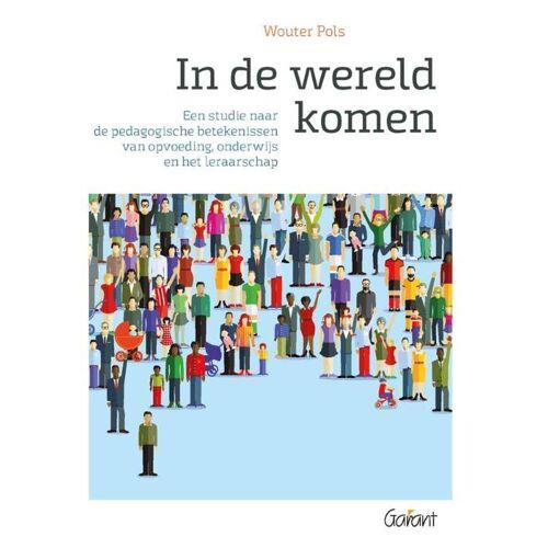 In de wereld komen. Een studie naar de pedagogische betekenissen van opvoeding, onderwijs en het leraarschap - Wouter Pols (ISBN: 9789044133554)