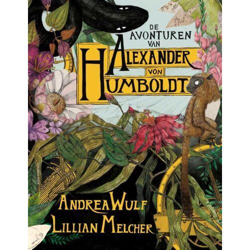 De avonturen van Alexander von Humboldt - Andrea Wulf, Lillian Melcher (ISBN: 9789045036687)