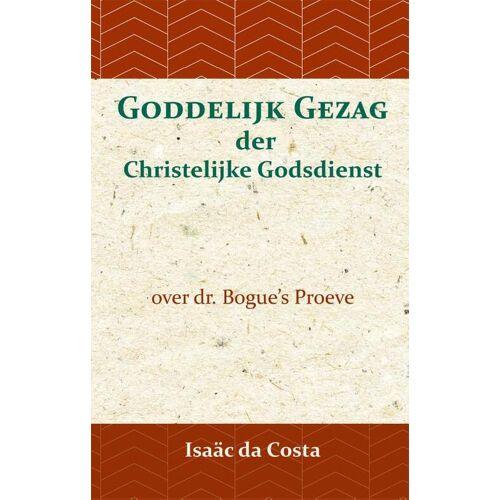 Goddelijk gezag der Christelijke Godsdienst - David Bogue, Isaäc Da Costa (ISBN: 9789057195105)