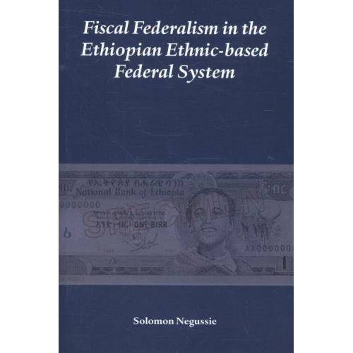 Fiscal Federalism in the Ethiopian ethnic-based federal system - Solomon Negussie (ISBN: 9789058501899)