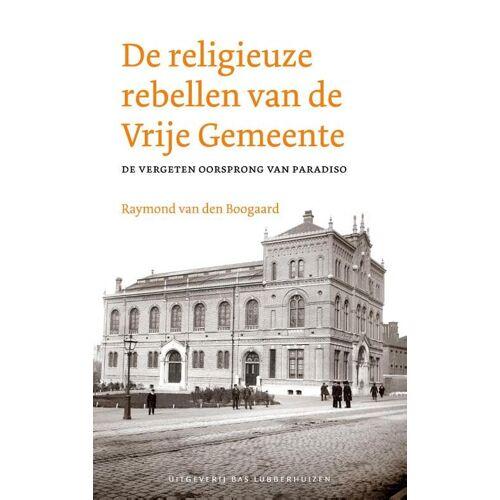 De religieuze rebellen van de Vrije Gemeente - Raymond van den Boogaard (ISBN: 9789059375130)