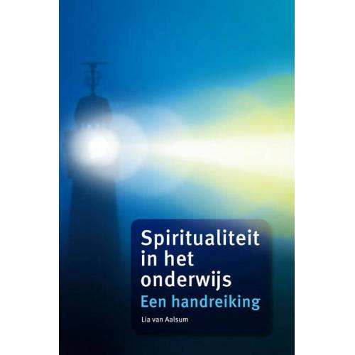 Spiritualiteit in het onderwijs - Lia van Aalsum (ISBN: 9789059724969)
