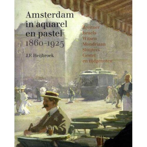 Amsterdam in aquarel en pastel 1860-1920 - J.F. Heijbroek (ISBN: 9789068688252)