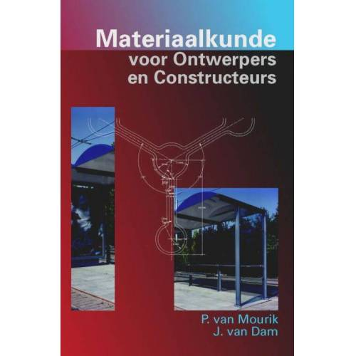 Materiaalkunde voor Ontwerpers en Constructeurs - Johannes van Dam, P. van Mourik (ISBN: 9789071301834)
