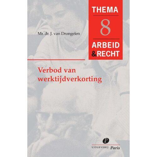 Verbod van werktijdverkorting - J. van Drongelen (ISBN: 9789077320693)