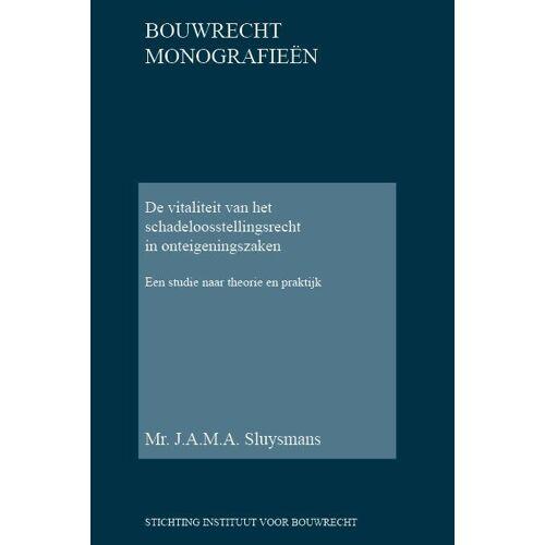 De vitaliteit van het schadeloosstellingsrecht in onteigeningszaken - Jacobus Antonius Maria Alexander Sluysmans (ISBN: 9789078066521)