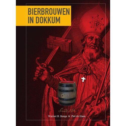 Bierbrouwen in Dokkum - Piet de Haan, Warner B. Banga (ISBN: 9789081177184)