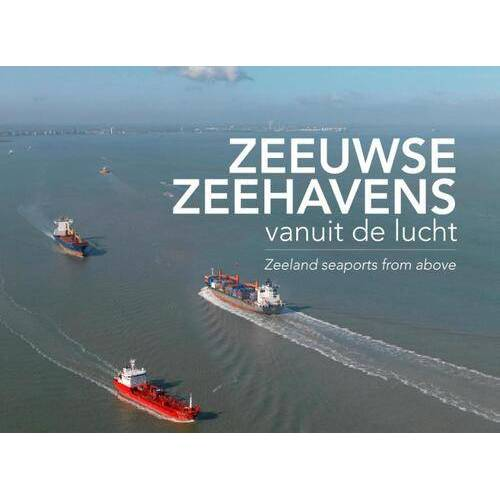 Zeeuwse zeehavens vanuit de lucht - Annemieke van Woercom, Izak van Maldegem (ISBN: 9789081777919)