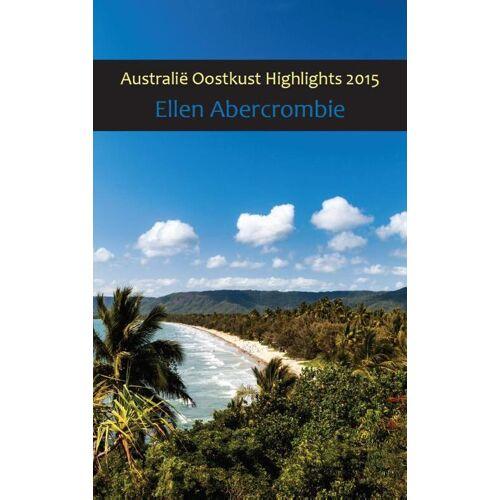 Australië oostkust highlights - Ellen Abercrombie (ISBN: 9789082057621)