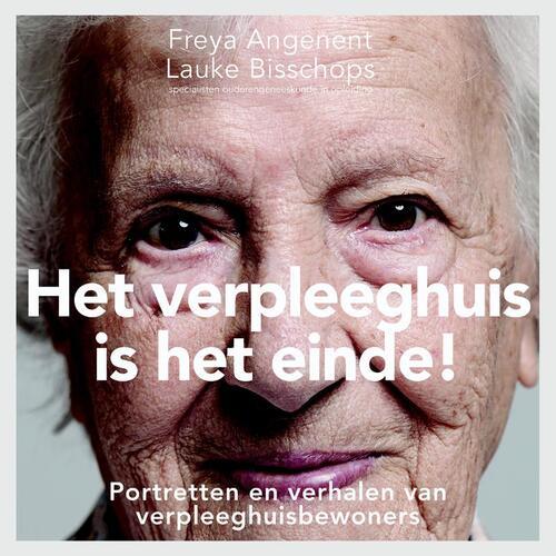 Het verpleeghuis is het einde! - Freya Angenent, Lauke Bisschops (ISBN: 9789082690439)