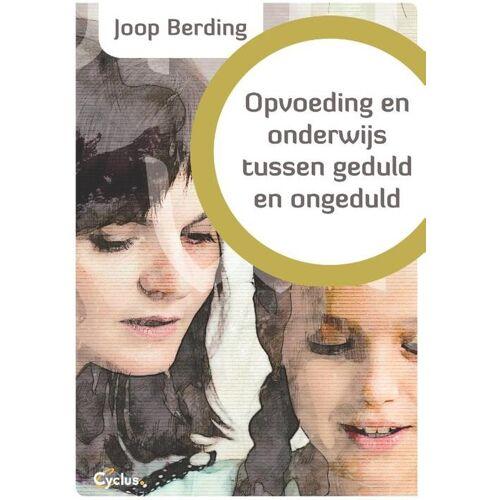 Opvoeding en onderwijs tussen geduld en ongeduld - Joop Berding (ISBN: 9789085750833)