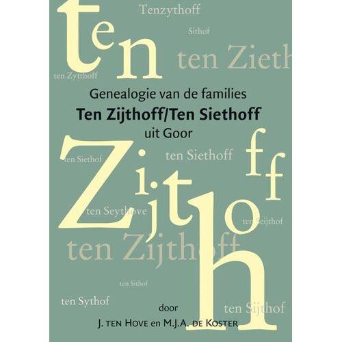 Genealogie van de families Ten Zijthoff/Ten Siethoff uit Goor - J. ten Hove, M.J.A. de Koster (ISBN: 9789087042295)