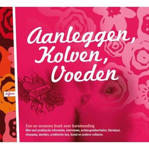 Aanleggen, Kolven, Voeden - (ISBN: 9789087150235)