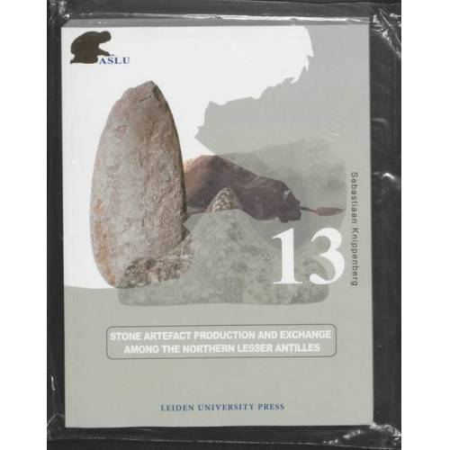 Stone Artefact Production and Exchange among the Lessen Antilles - Sebastiaan Knippenberg (ISBN: 9789087280086)