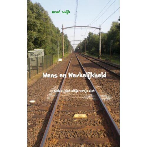 Wens en werkelijkheid - René Luijk (ISBN: 9789402108699)