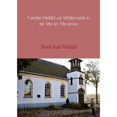 Familie Middel uit Wildervank in de 18e en 19e eeuw - René Karl Middel (ISBN: 9789402113969)