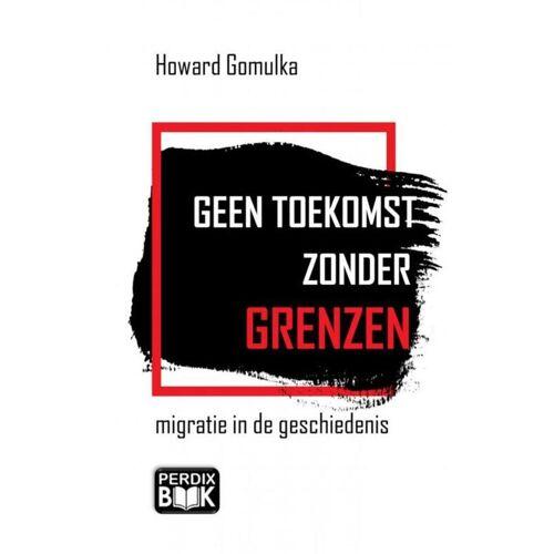 Geen toekomst zonder grenzen - Howard Gomulka (ISBN: 9789402164909)