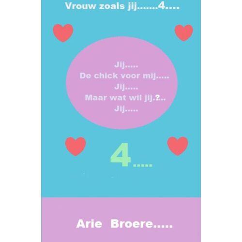 Jij..... De chick voor mij.....Jij......Maar wat wil jij......JIJ..... - Arie Broere (ISBN: 9789402171006)
