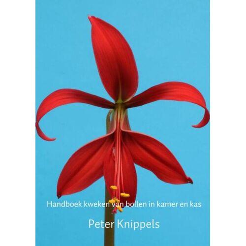 Handboek kweken van bollen in kamer en kas - Peter Knippels (ISBN: 9789402173239)