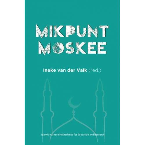 Mikpunt Moskee - Ineke van der Valk Islamic Institute (ISBN: 9789402190083)