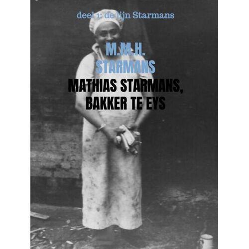 Mathias Starmans, bakker te Eys - M.M.H. Starmans (ISBN: 9789402199970)