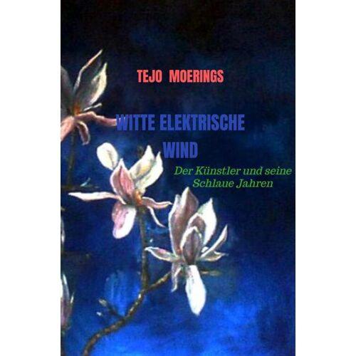 Witte Elektrische Wind - Tejo Moerings (ISBN: 9789403601885)