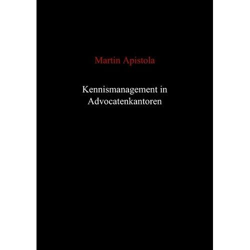 Kennismanagement in advocatenkantoren - Martin Apistola (ISBN: 9789461931702)