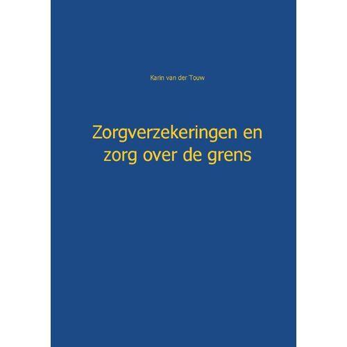 Zorgverzekeringen en zorg over de grens - Karin van der Touw (ISBN: 9789461934307)