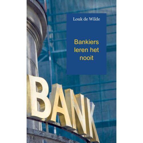 Bankiers leren het nooit - Louk de Wilde (ISBN: 9789461936936)
