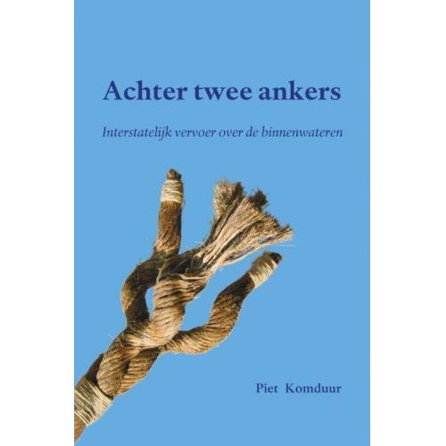 Achter twee ankers - Piet Komduur (ISBN: 9789462405547)