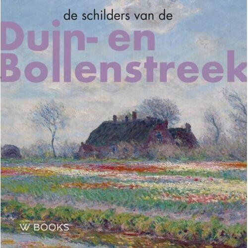 De schilders van Duin-en Bollenstreek - Bob Hardus, Werner van den Belt (ISBN: 9789462584266)