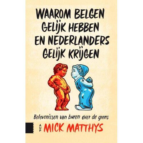 Waarom Belgen gelijk hebben en Nederlanders gelijk krijgen - Mick Matthys (ISBN: 9789462983458)