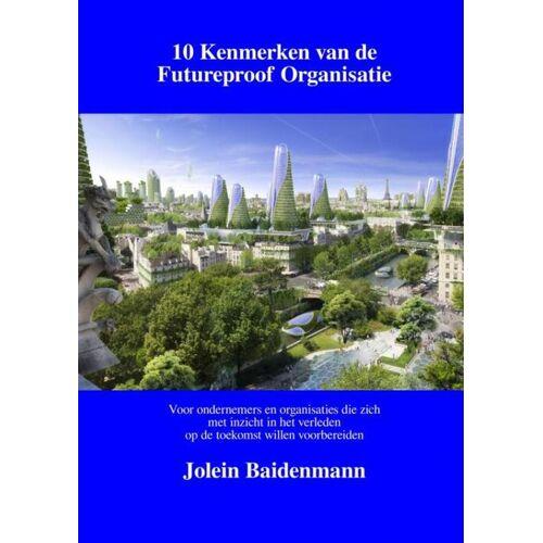 10 Kenmerken van de Futureproof Organisatie - Jolein Baidenmann (ISBN: 9789463422109)