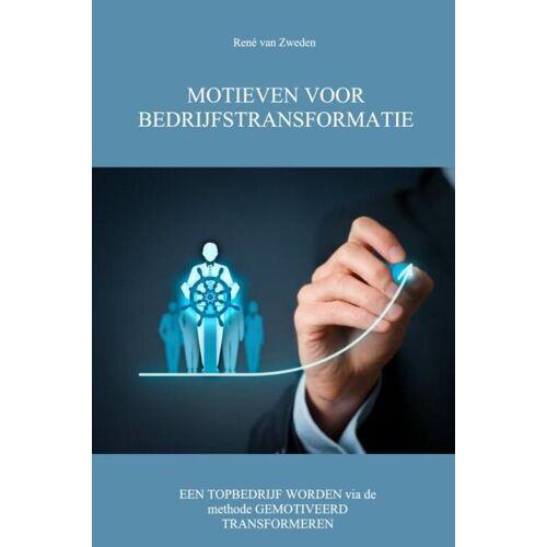 Motieven voor bedrijfstransformatie - René van Zweden (ISBN: 9789463427890)