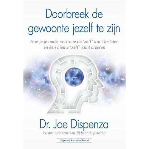 Doorbreek de gewoonte jezelf te zijn - Dr. Joe Dispenza (ISBN: 9789492665430)