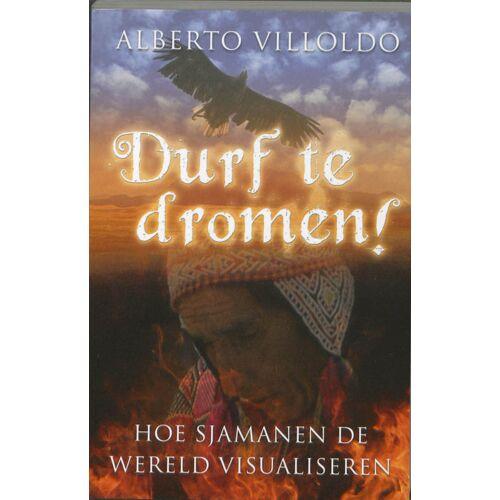 Durf te dromen! - Alberto Villoldo (ISBN: 9789020203196)