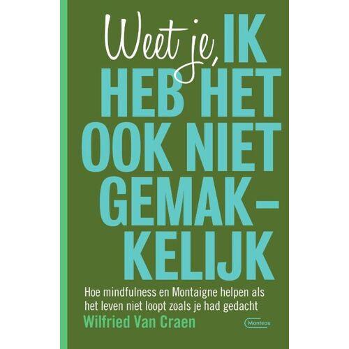 Weet je, ik heb het ook niet gemakkelijk - Wilfried van Craen (ISBN: 9789022336564)