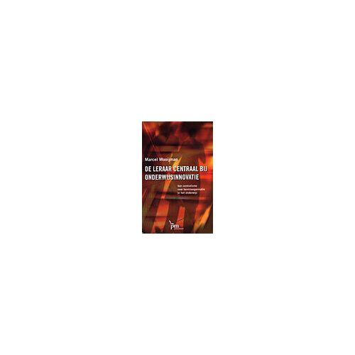 De leraar centraal bij onderwijsinnovatie - M. Mooijman (ISBN: 9789024418060)