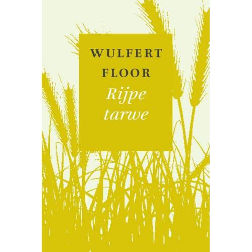 Rijpe tarwe - Wulfert Floor (ISBN: 9789043530569)