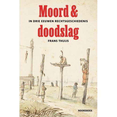Moord & doodslag - Frans Thuijs (ISBN: 9789056156152)