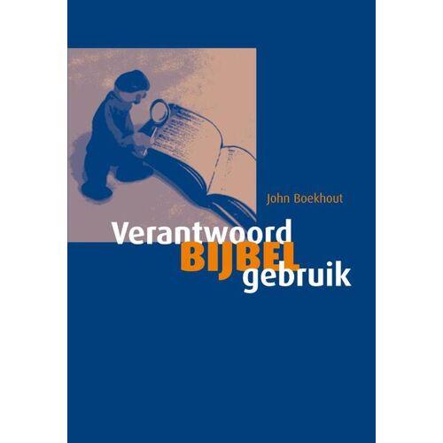 Verantwoord bijbelgebruik - John Boekhout (ISBN: 9789058816757)