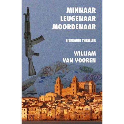 Minnaar leugenaar moordenaar - William van Vooren (ISBN: 9789059274198)