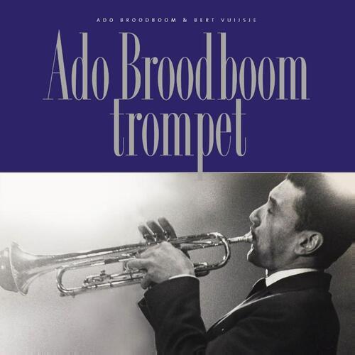Ado Broodboom trompet - Ado Broodboom, Bert Vuijsje (ISBN: 9789062659494)