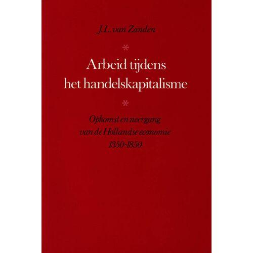 Arbeid tijdens het handelskapitalisme - J.L. van Zanden (ISBN: 9789070805166)