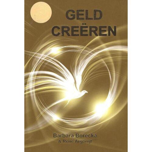 Geld Creëren (+ gratis meditatie CD) - Barbara Borecka, René Argonijt (ISBN: 9789077677339)