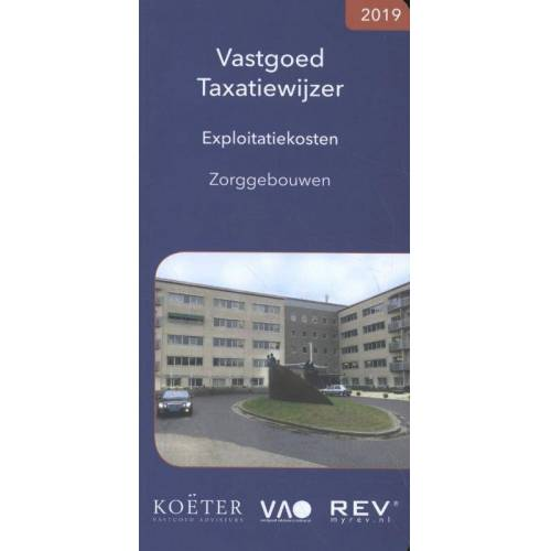 Vastgoed Taxatiewijzer Exploitatiekosten Zorggebouwen 2019 - Koeter Vastgoed Adviseurs (ISBN: 9789083008608)