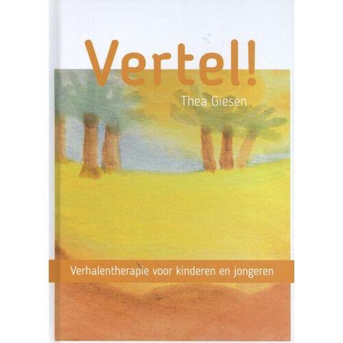 Vertel! - Thea Giesen (ISBN: 9789088508370)