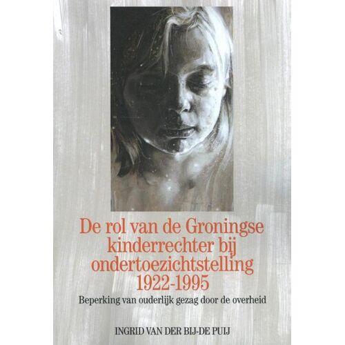 De rol van de Groningse kinderrechter bij ondertoezichtstelling 1922-1995 - Ingrid van der Bij – de Puij (ISBN: 9789088508981)